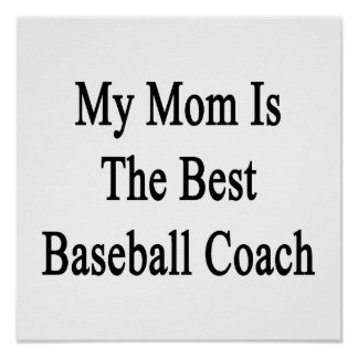 My Mom Is The Best Baseball Coach Print