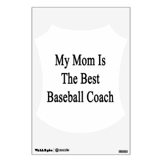 My Mom Is The Best Baseball Coach Wall Graphics