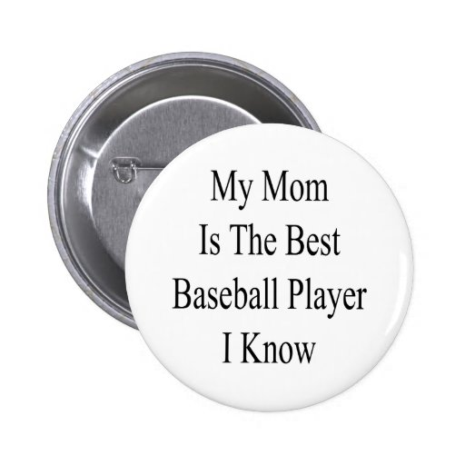 My Mom Is The Best Baseball Player I Know Buttons