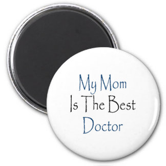 my mom is the best doctor magnet