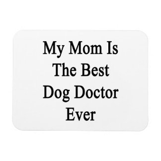 My Mom Is The Best Dog Doctor Ever Rectangular Magnets