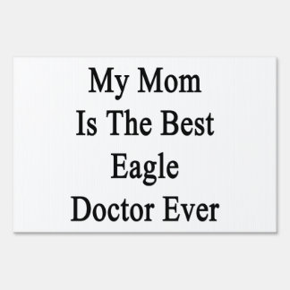 My Mom Is The Best Eagle Doctor Ever Lawn Signs