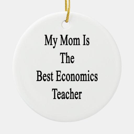 My Mom Is The Best Economics Teacher Ornaments