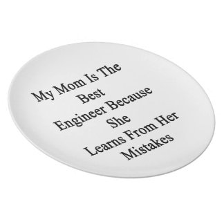 My Mom Is The Best Engineer Because She Learns Fro Melamine Plate