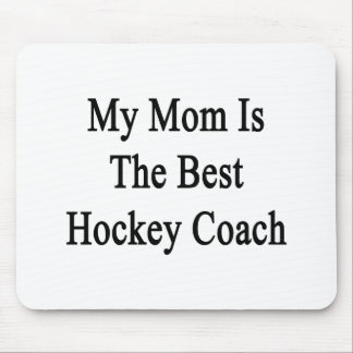 My Mom Is The Best Hockey Coach Mouse Pad
