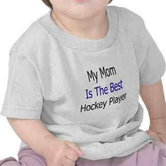 My Mom Is The Best Hockey Player T Shirts