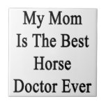 My Mom Is The Best Horse Doctor Ever Ceramic Tile