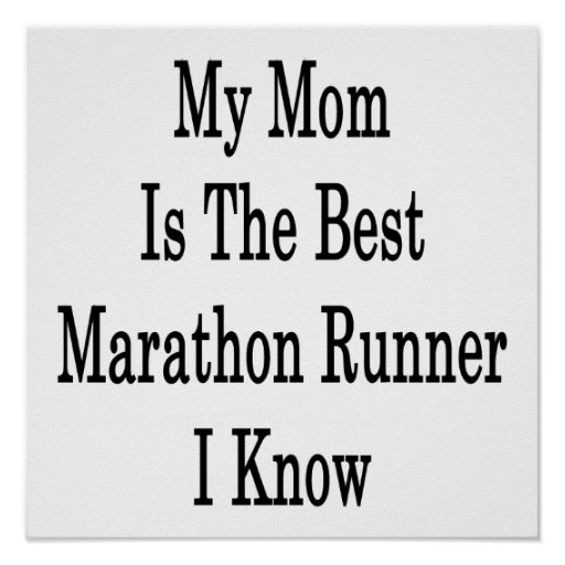 My Mom Is The Best Marathon Runner I Know Posters