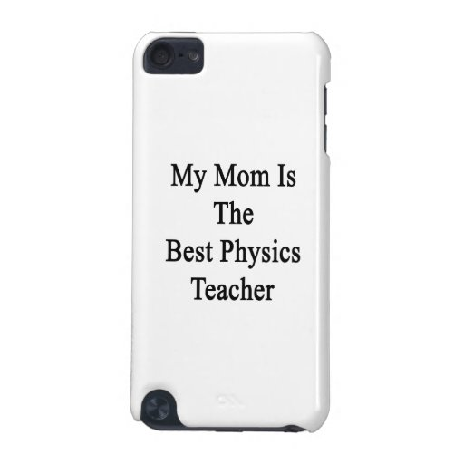My Mom Is The Best Physics Teacher iPod Touch 5G Case