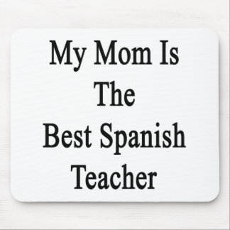 My Mom Is The Best Spanish Teacher Mouse Pad