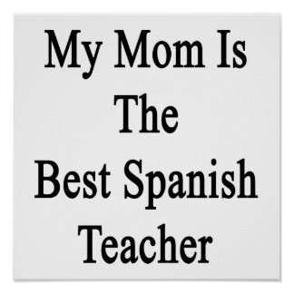 My Mom Is The Best Spanish Teacher Poster