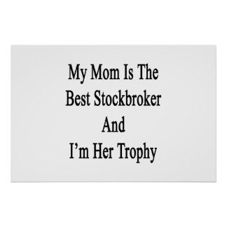 My Mom Is The Best Stockbroker And I'm Her Trophy. Poster