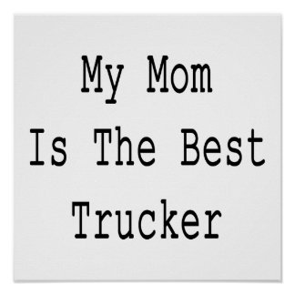 My Mom Is The Best Trucker Poster