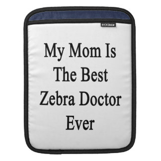 My Mom Is The Best Zebra Doctor Ever iPad Sleeves