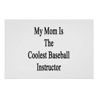 My Mom Is The Coolest Baseball Instructor Poster