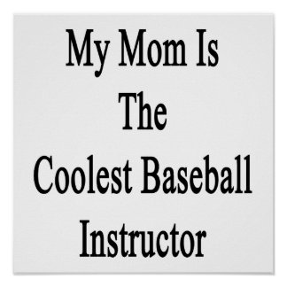 My Mom Is The Coolest Baseball Instructor Posters