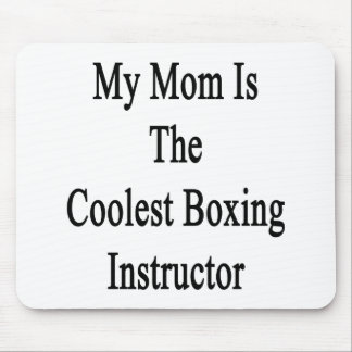 My Mom Is The Coolest Boxing Instructor Mouse Pad