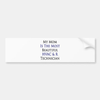 My Mom Is The Most Beautiful HVAC & R Technician Bumper Sticker