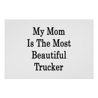My Mom Is The Most Beautiful Trucker Poster