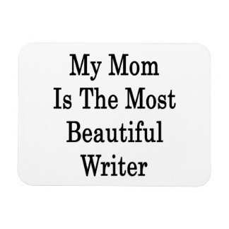My Mom Is The Most Beautiful Writer Rectangle Magnet