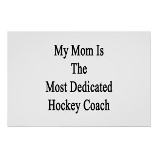 My Mom Is The Most Dedicated Hockey Coach Poster