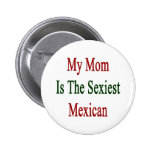My Mom Is The Sexiest Mexican Pin