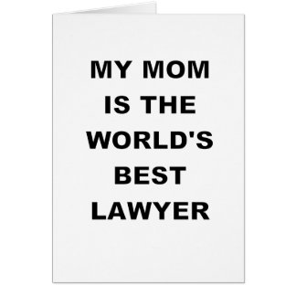 MY MOM IS THE WORLDS BEST LAWYER.png Card