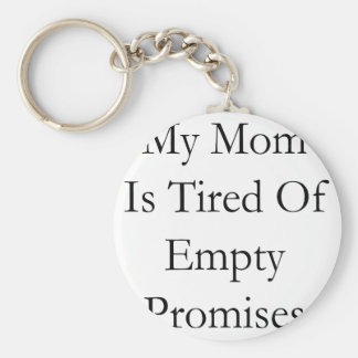 My Mom Is Tired Of Empty Promises Basic Round Button Keychain