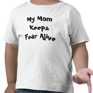 My Mom Keeps Fear Alive Rally shirt