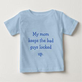 My mom keeps the bad guys locked up. baby T-Shirt