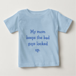 My mom keeps the bad guys locked up. t shirt