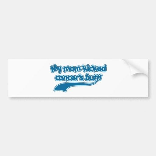 My Mom Kicked Cancer's Butt Car Bumper Sticker
