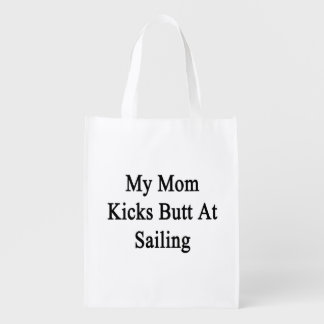 My Mom Kicks Butt At Sailing Grocery Bag