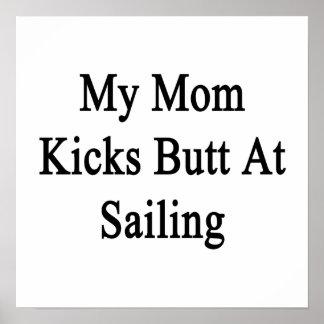 My Mom Kicks Butt At Sailing Poster
