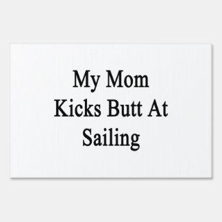 My Mom Kicks Butt At Sailing Yard Sign