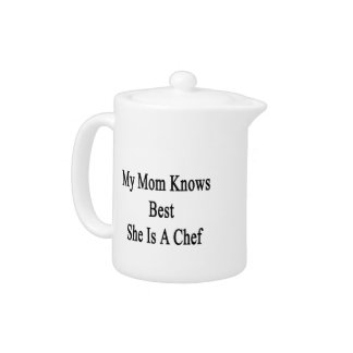 My Mom Knows Best She Is A Chef Teapot