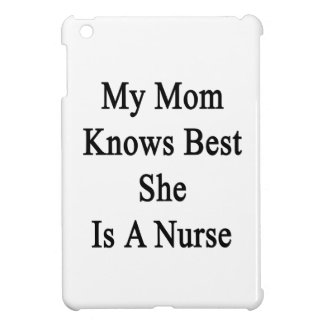 My Mom Knows Best She Is A Nurse iPad Mini Cover