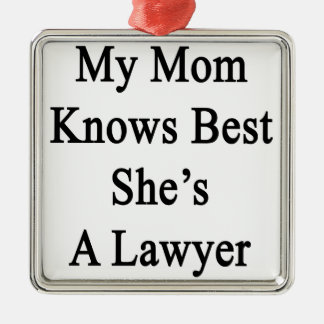My Mom Knows Best She's A Lawyer Metal Ornament