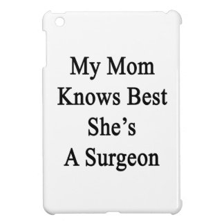My Mom Knows Best She's A Surgeon iPad Mini Cover