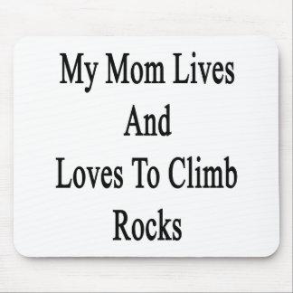 My Mom Lives And Loves To Climb Rocks Mousepad