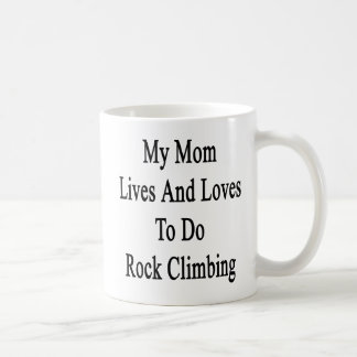 My Mom Lives And Loves To Do Rock Climbing Classic White Coffee Mug