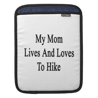 My Mom Lives And Loves To Hike Sleeves For iPads