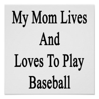 My Mom Lives And Loves To Play Baseball Poster