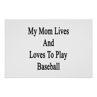 My Mom Lives And Loves To Play Baseball Print