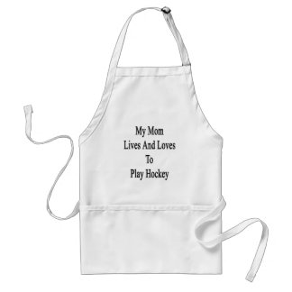 My Mom Lives And Loves To Play Hockey Adult Apron