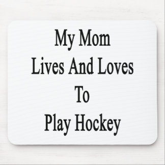 My Mom Lives And Loves To Play Hockey Mouse Pad