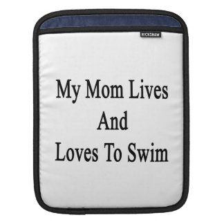 My Mom Lives And Loves To Swim Sleeves For iPads