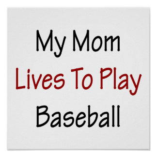My Mom Lives To Play Baseball Poster