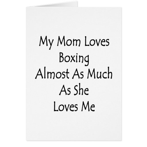 My Mom Loves Boxing Almost As Much As She Loves Me Greeting Card