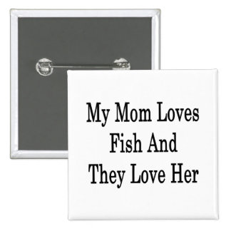 My Mom Loves Fish And They Love Her Buttons